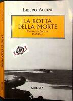 LA ROTTA DELLA MORTE Canale di Sicilia 1942-1943 Libero Accini Mursia