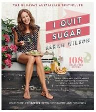 I Quit Sugar: Your Complete 8-Week Detox Program and Cookbook by Sarah Wilson...