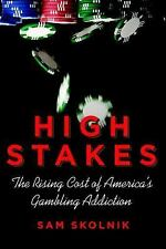 High Stakes : The Rising Cost of Americas Gambling Addiction by Sam Skolnik...