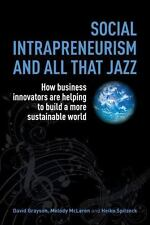 Social Intrapreneurism and All That Jazz: How Business Innovators are Helping to