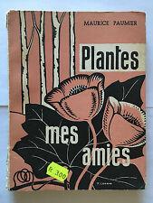 PLANTES MES AMIES 1958 MAURICE PAUMIER ILLUSTRE