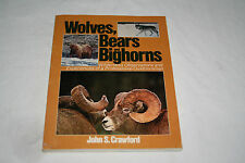 Wolves, Bears and Bighorns : Wilderness Observations and Experiences of a...