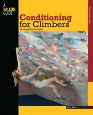 Conditioning for Climbers: The Complete Exercise Guide How To Climb Series