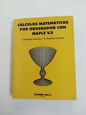 CALCULS MATHÉMATIQUES POUR ORDINATEUR AVEC MAPLE V.5 Roanes Macias 1999 +
