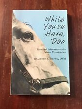 Signed Bradford B Brown DVM While You're Here, Doc Farmyard Adventures Maine Vet