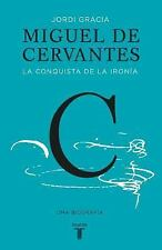 Miguel de Cervantes: La conquista de la ironía (Cervantes: The Biography of a