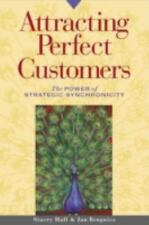 Attracting Perfect Customers : The Power of Strategic Synchronicity by Jan...