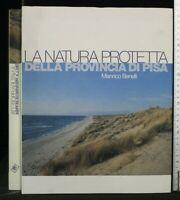 LA NATURA PROTETTA DELLA PROVINCIA DI PISA. Manrico Benelli. Geofor.