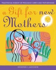 A Gift for New Mothers: Traditional Wisdom of Pregnancy, Birth, and Motherhood