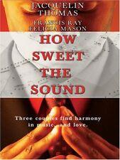 How Sweet the Sound: Make a Joyful Noise/Then Sings My Soul/Heart Songs (Love I