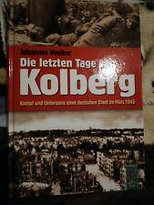 Die letzten Tage von Kolberg. Kampf u Untergang deutschen Stadt im März 45