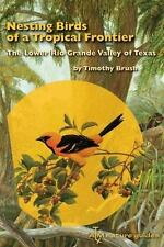 Nesting Birds of a Tropical Frontier: The Lower Rio Grande Valley of Texas. by