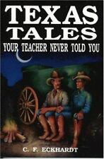 TEXAS TALES YOUR TEACHER NEVER TOLD YOU By C. F. Eckhardt *Excellent Condition*