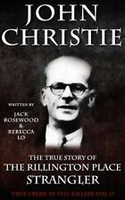 John Christie: the True Story of the Rillington Place Strangler : Historical ...