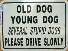 """Old Dog-Young Dog-Several Stupid Dogs.Please Drive Slowly 18""""x12"""""""
