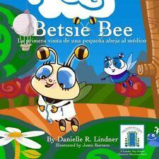 Betsie Bee -La Primera Visita de Una Pequena Abeja Al Medico by Danielle R. Lind