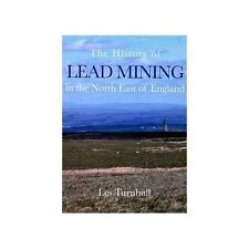 The History of Lead Mining in the North East of England, Les Turnbull, Very Good