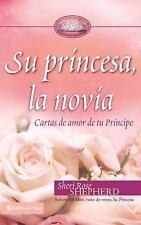 Su Princesa, la Novia : Cartas de Amor de Tu Principe by Sheri Rose Shepherd...