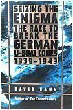 Seizing the Enigma: The Race to Break the German U-Boat Codes, 1939-1943 by Davi