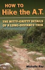 How to Hike the A. T. : The Nitty-Gritty Details of a Long-Distance Trek PB