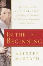 In the Beginning: The Story of the King James Bible and How it Changed a Nation