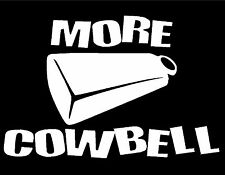 """MORE COWBELL VINYL DECAL WHITE 6X9"""" BLUE OYSTER CULT REAPER FERRELL SNL"""