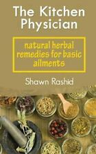 The Kitchen Physician : Natural Herbal Remedies for Basic Ailments by Shawn...