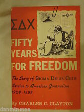 Fifty Years for Freedom The Story of Sigma Delta Chi by Charles C Clayton
