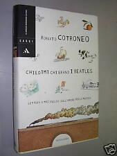 """CHIEDIMI CHI ERANO I BEATLES """" di R. Cotroneo ed. MONDADORI 2003 prima ediz."""