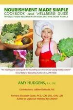 Nourishment Made Simple Cookbook and Wellness Guide : Whole Food Recipes for...