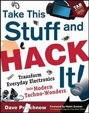 Take This Stuff and Hack It!: Transform Everyday Electronics Into Modern Techn..