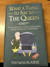 SIGNED What a Thing to Say to the Queen: A collection of royal anecdotes