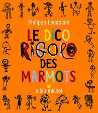LE DICO RIGOLO ds MARMOTS***Philippe LECAPLAIN***Albin MICHEL