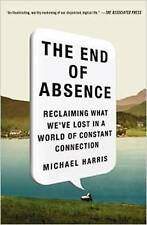 """VERY GOOD"" The End of Absence: Reclaiming What We've Lost in a World of Constan"