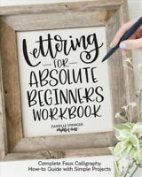 Lettering for Absolute Beginners Workbook : Complete Faux Calligraphy How-to ...