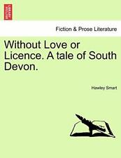 Without Love or Licence. A tale of South Devon., Smart, Hawley 9781240898398,,