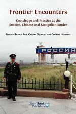 Frontier Encounters: Knowledge and Practice at the Russian, Chinese and Mongolia