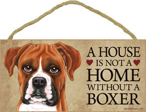 A House Is Not A Home Without A Boxer 5 x 10 inch sign