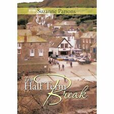 The Half Term Break by Parsons, Suzanne