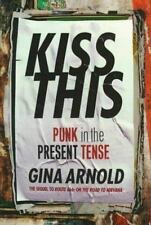 Kiss This: Punk In The Present Tense, Arnold, Gina, Good Book