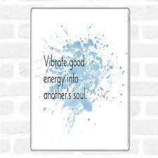 Vibrate Good Energy Inspirational Quote Jumbo Fridge Magnet