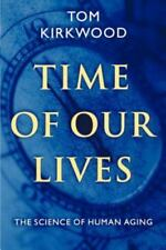 Time of Our Lives : The Science of Human Aging by Tom Kirkwood (2001, Paperback)