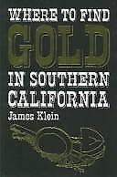Where to Find Gold in Southern California by James Klein (1994, Paperback)