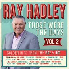 RAY HADLEY THOSE WERE THE DAYS Volume 2 Golden Hits From the 50s & 60s 2 CD NEW