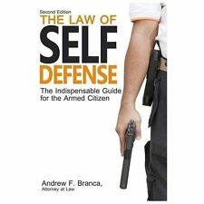 The Law of Self Defense: The Indispensable Guide to the Armed Citizen, 2nd