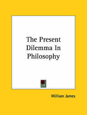 NEW The Present Dilemma In Philosophy by William James