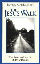 The Jesus Walk: The Road to Healing Body and Soul