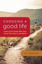 Choosing a Good Life: Lessons from People Who Have Found Their Place in the Worl