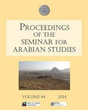 Proceedings of the Seminar for Arabian Studies Volume 44 2014: Papers from the f