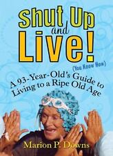 Shut Up and Live! (You Know How): A 93-Year-Old's Guide for Living to a Ripe Old